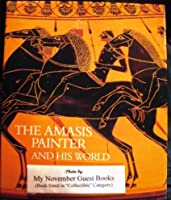 Amasis Painter and His World: Vase-painting in Sixth Century B.C.Athens