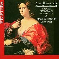 Amarilli Mia Bella - Caccini / Picchi / Monteverdi / Frescobaldi / Storace by Max van Egmond - baritone (2006-10-01)