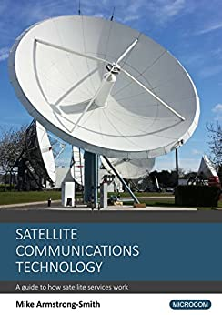 Satellite Communications Technology: A guide to how satellite services work by [Armstrong-Smith, Mike]