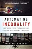 Automating Inequality: How High-tech Tools Profile, Police, and Punish the Poor