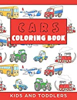 Cars Coloring Book for Kids and Toddlers: Cars, Trains, Tractors, Trucks Coloring Book for Kids 2-4. Cars Activity Book for Preschooler, Cars and Trucks and Things that Go.
