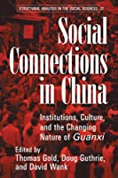 Social Connections in China: Institutions, Culture, and the Changing Nature of Guanxi (Structural Analysis in the Social Sciences)