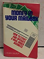 Money in Your Mailbox: How to Start and Operate a Mail-Order Business