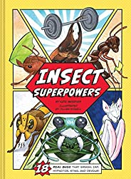 Insect Superpowers: 18 Real Bugs that Smash, Zap, Hypnotize, Sting, and Devour!