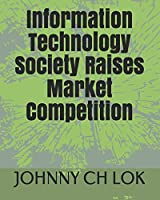 Information Technology Society Raises Market Competition