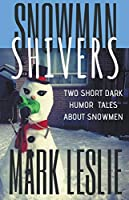 Snowman Shivers: Two Dark Humor Tales About Snowmen