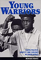 Young Warriors: Youth Politics, Identity, and Violence in South Africa