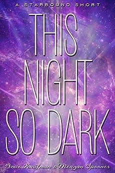 This Night So Dark: A Starbound Short (The Starbound Trilogy) by [Kaufman, Amie, Meagan Spooner]