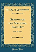 Sermon on the National Fast-Day: Sept; 26, 1861 (Classic Reprint)