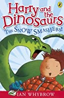 Harry and the Dinosaurs: The Snow-Smashers! by Ian Whybrow(2011-01-01)