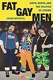 Fat Gay Men: Girth, Mirth, and the Politics of Stigma (Intersections)