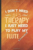 I Don't Need Therapy I Just Need to Play My Flute: Funny Blank Lined Music Teacher Flutist Notebook/ Journal, Graduation Appreciation Gratitude Thank You Souvenir Gag Gift, Fashionable Graphic 110 Pages