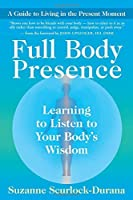 Full Body Presence: Learning to Listen to Your Body's Wisdom by Suzanne Scurlock-Durana(2010-03-09)
