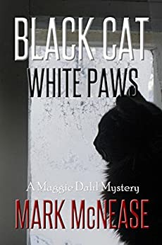 Black Cat White Paws: A Maggie Dahl Mystery by [McNease, Mark]