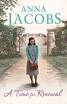 A Time for Renewal: Book Two in the the gripping, uplifting Rivenshaw Saga set at the close of World War Two by [Jacobs, Anna]