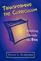 Transforming the Curriculum: Thinking Outside the Box (Scarecrow Education Book)