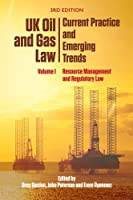 UK Oil and Gas Law: Current Practice and Emerging Trends: Resource Management and Regulatory Law