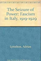 The Seizure of Power: Fascism in Italy, 1919-1929