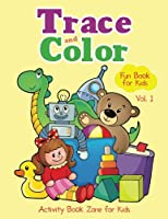 Trace and Color Fun Book for Kids Vol. 1