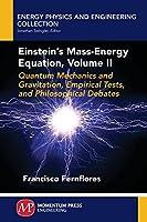 Einstein's Mass-energy Equation: Quantum Mechanics and Gravitation, Empirical Tests, and Philosophical Debates