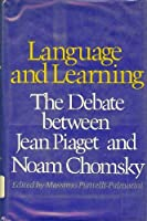 Language And Learning: The Debate between Jean Piaget and Noam Chomsky