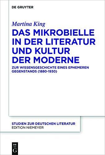 Das Mikrobielle in der Literatur und Kultur der Moderne: Zur Wissensgeschichte eines ephemeren Gegenstands (1880-1930) (Studien zur deutschen Literatur)
