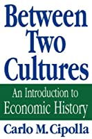 Between Two Cultures: An Introduction to Economic History by Carlo M. Cipolla(1992-01-17)