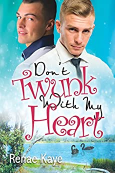 Don't Twunk With My Heart (Loving You Book 2) by [Kaye, Renae]