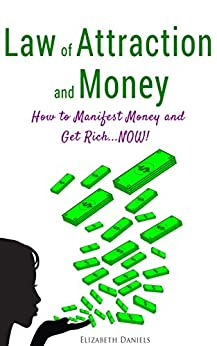 Law of Attraction and Money: How to Manifest Money and Get Rich...NOW! by [Daniels, Elizabeth]