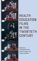 Health Education Films in the Twentieth Century (Rochester Studies in Medical History)