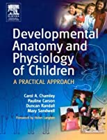 Developmental Anatomy and Physiology of Children: A Practical Approach, 1e by Carol A. Chamley Ed.D(2005-07-05)