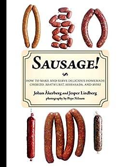 Sausage!: How to Make and Serve Delicious Homemade Chorizo, Bratwurst, Sobrasada, and More by [Lindberg, Jesper, Åkerberg, Johan]
