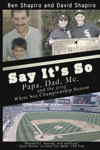 Download Say It's So: Papa Dad Me and 2005 White Sox Championship Season 1546751734