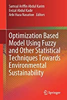 Optimization Based Model Using Fuzzy and Other Statistical Techniques Towards Environmental Sustainability
