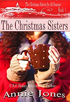 The Christmas Sisters (The Christmas Sisters for All Seasons Book 1) by [Jones, Annie]