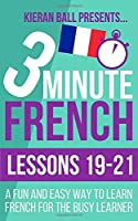 3 Minute French: Lessons 19-21: A fun and easy way to learn French for the busy learner