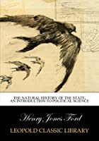 The natural history of the state; an introduction to political science
