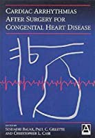 Cardiac Arrhythmias After Surgery for Congenital Heart Disease (Hodder Arnold Publication)
