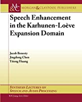 Speech Enhancement in the Karhunen-Loeve Expansion Domain (Synthesis Lectures on Speech and Audio Processing)