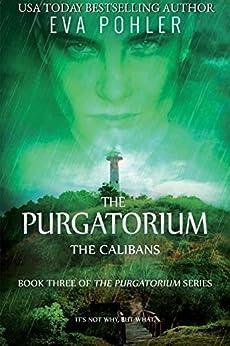The Calibans (The Purgatorium Series Book 3) by [Pohler, Eva]