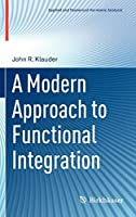 A Modern Approach to Functional Integration (Applied and Numerical Harmonic Analysis)