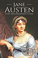 Jane Austen: A Life From Beginning to End (Biographies of British Authors)