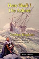 Here Shall I Die Ashore, Stephen Hopkins: Bermuda Castaway, Jamestown Survivor, and Mayflower Pilgrim