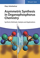 Asymmetric Synthesis in Organophosphorus Chemistry: Synthetic Methods, Catalysis, and Applications