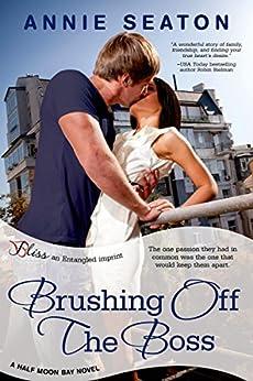 Brushing Off the Boss: A Half Moon Bay Novel (Half Moon Bay Series) by [Seaton, Annie]