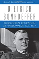 Theological Education at Finkenwalde: 1935-1937 (Dietrich Bonhoeffer Works)