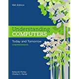 Understanding Computers : Today and Tomorrow: Comprehensive
