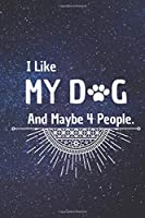 I Like My Dog and Maybe 4 People: 6*9 Blank Lined Notebook With Contact Infos 100 Pages. Funny Gift for Women and Men/Notebook Quotes/ Notebook lined paper/ Notebook hardcover/ Daily Journal/ Diary Calender