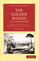 The Golden Bough, The Third Edition, Volume 2: The Magic Art and the Evolution of Kings 2 (Cambridge Library Collection - Classics)