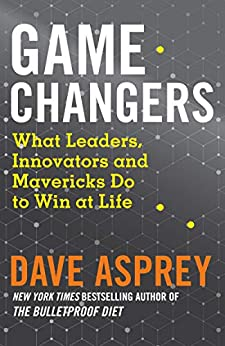 Game Changers: What Leaders, Innovators and Mavericks Do to Win at Life by [Asprey, Dave]